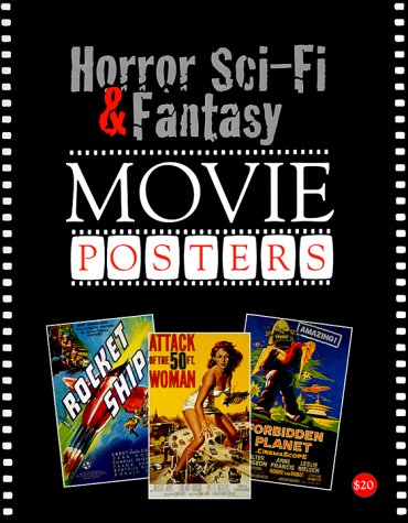 Horror, Sci Fi & Fantasy Movie Posters (The Illustrated History Of Movies Through Posters, Volume 11)