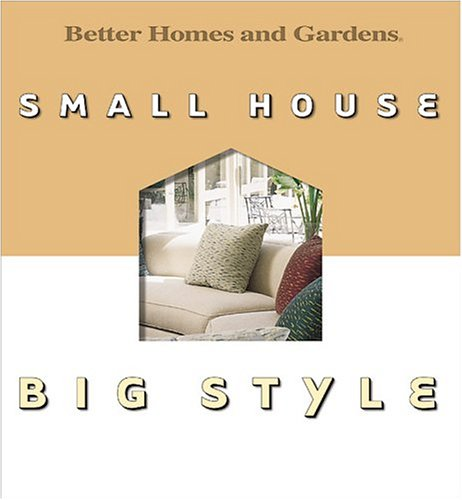 Small House, Big Style by Better Homes and Gardens