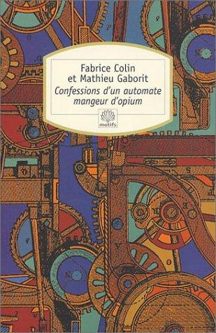Confessions d'un automate mangeur d'opium by Fabrice Colin