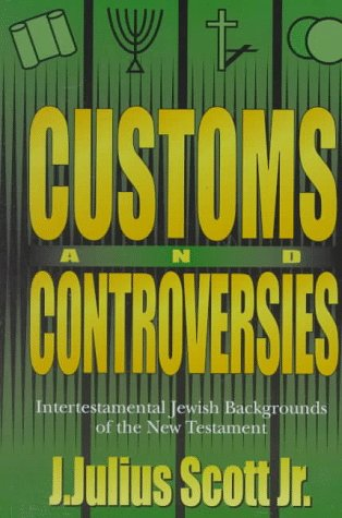 Customs And Controversies: Intertestamental Jewish Backgrounds Of The New Testament