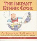 The Instant Ethnic Cook: An Herb and Spice Blend Cookbook : Best-Loved Italian, Chinese, Mexican and Greek Recipes-And More
