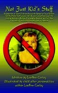 Not Just Kid's Stuff: A Collection of Short Fictional Accounts-Based on True Stories That Illustrate That Severe Child Abuse Sometimes Leads