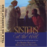 Sisters at the Well: Women and the Life and Teachings of Jesus
