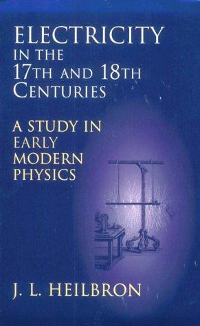 Electricity In The 17th And 18th Centuries: A Study Of Early Modern Physics