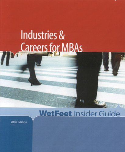 Industries and Careers for MBAs, 2006 Edition: Wetfeet Insider Guide
