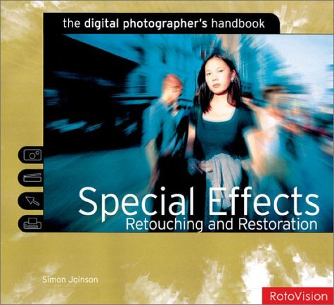 Special Effects, Retouching And Restoration (Digital Photography Handbooks)