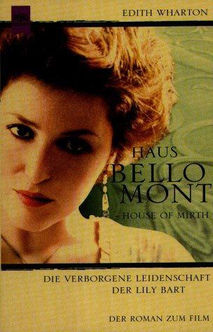 Haus Bellomont : die verborgene Leidenschaft der Lily Bart ; der Roman zum Film