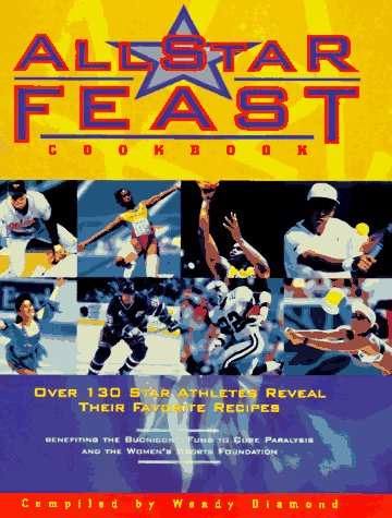 All-Star Feast Cookbook: Over 130 Star Athletes Reveal Their Favorite Recipes