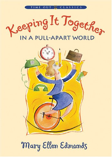 Keeping It Together in a Pull-Apart World by Mary Ellen Edmunds