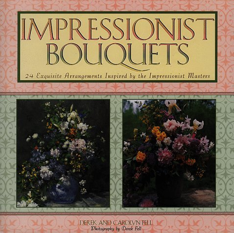 Impressionist Bouquets: 24 Exquisite Arrangements Inspired by the Impressionist Masters