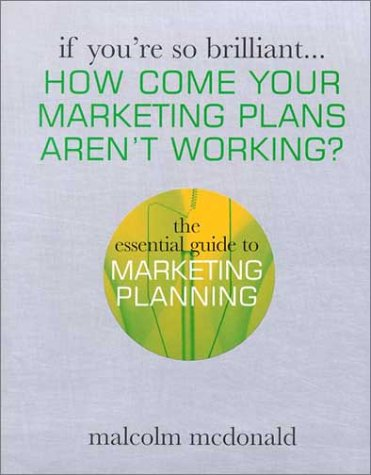 how come your marketing plans aren t working the essential guide rh goodreads com essential guide to marketing planning 2nd edition essential guide to marketing planning 3rd edition