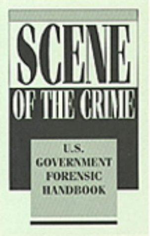 Scene of the Crime: U.S. Government Forensic Handbook