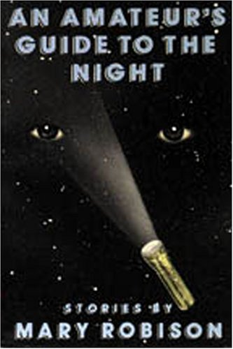 An Amateur's Guide to the Night by Mary Robison