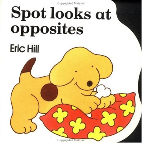 Spot Looks at Opposites by Eric Hill