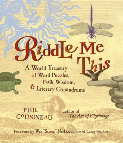 Riddle Me This: A World Treasury of Word Puzzles Folk Wisdom and Literary Conundrums
