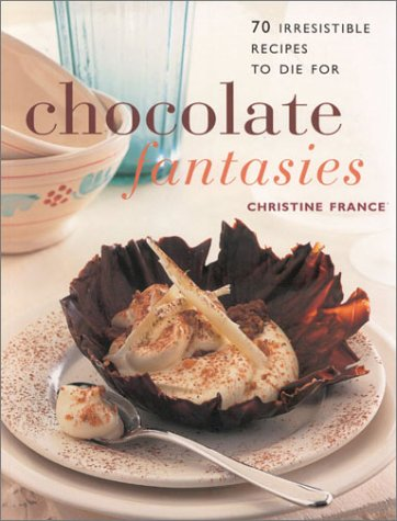 Chocolate Fantasies: 70 Irresistible Recipes To Die For