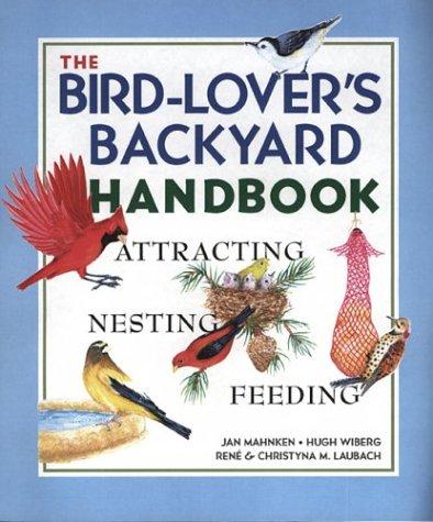 The Bird-Lover's Backyard Handbook: Attracting, Nesting, Feeding