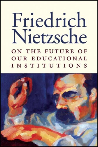 On the Future of Our Educational Institutions by Friedrich Nietzsche