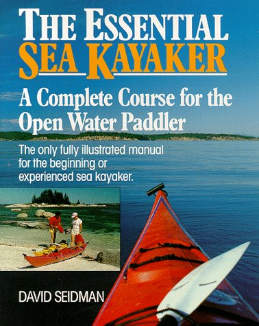 The Essential Sea Kayaker: A Complete Course For The Open Water Paddler