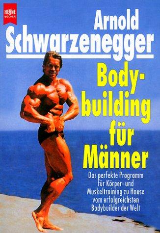 Arnold S Bodybuilding For Men By Arnold Schwarzenegger