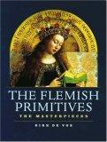 The Flemish Primitives: The Masterpieces