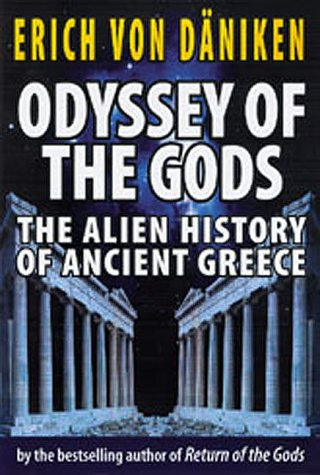 Ebook Odyssey of the Gods: The Alien History of Ancient Greece by Erich von Däniken TXT!