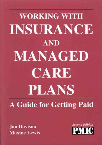 Working With Insurance And Managed Care Plans: A Guide For Getting Paid (2nd Ed   Me 125)