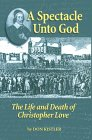 A Spectacle Unto God: The Life and Death of Christopher Love (1618-1651)
