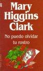 No puedo olvidar tu rostro by Mary Higgins Clark