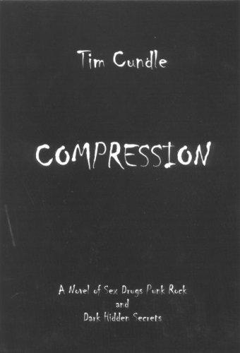 Compression: A Novel of Sex, Drugs, Punk Rock and Dark Hidden Secrets