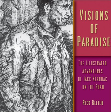 Visions of Paradise: The Illustrated Adventures of Jack Kerouac on the Road