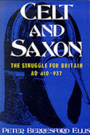 Celt and Saxon: The Struggle for Britain, AD 410-937
