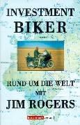 Investment biker : rund um die Welt mit Jim Rogers