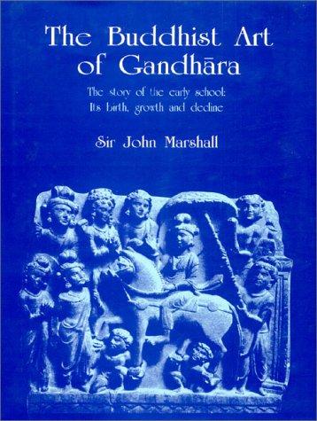 The Buddhist Art Of Gandhara by John    Marshall