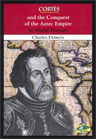 Cortés And The Conquest Of The Aztec Empire In World History