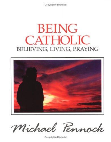 Being Catholic: Believing, Living, Praying