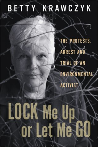 Lock Me Up or Let Me Go: The Protests, Arrest and Trial of an Environmental Activist