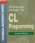 Desktop Guide To Cl Programming (News 3x/400 Technical Reference Series)