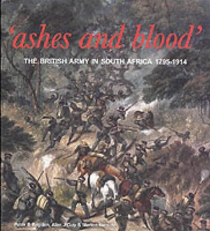 Ashes And Blood: The British Army In South Africa, 1795 1914