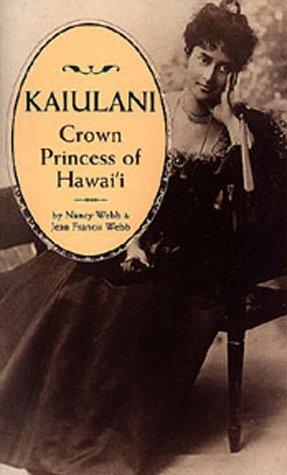 Kaiulani, Crown Princess of Hawaii by Nancy Webb