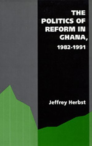 The Politics of Reform in Ghana, 1982-1991