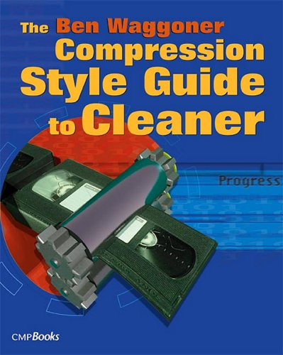 The Ben Waggoner Compression Style Guide To Cleaner: Downloadable E Book