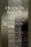 The Novum Organon, Or A True Guide To The Interpretation Of Nature
