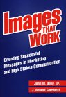 Images That Work: Creating Successful Messages in Marketing and High Stakes Communication