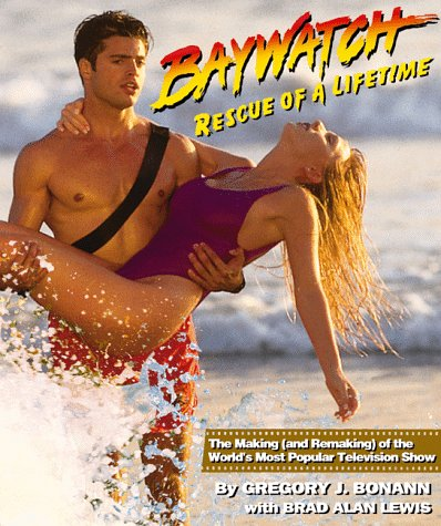 Baywatch: Rescue of a Lifetime: The Making and (Remaking) of the World's Most Popular TV Show