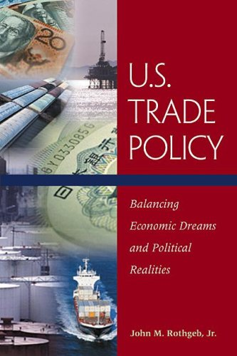 U. S. Trade Policy: Balancing Economic Dreams And Political Realities