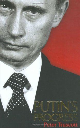 Putin's Progress: A Biography Of Russia's Enigmatic President, Vladimir Putin