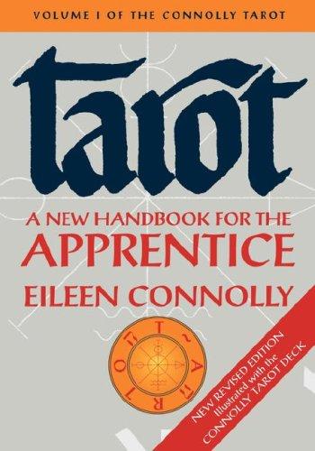 Tarot: A New Handbook for the Apprentice, The Connolly Tarot, Volume I, Revised Ed.