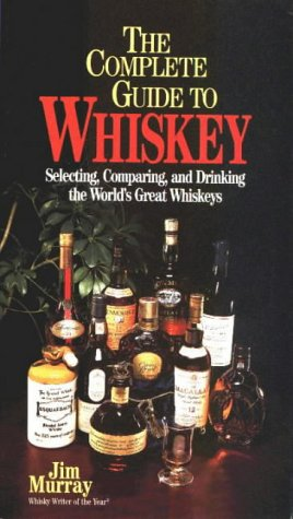 The Complete Guide To Whiskey: Selecting, Comparing, And Drinking The World's Great Whiskeys (Pocket Guide Series)