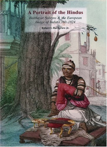 A Portrait of the Hindus: Balthazar Solvyns & the European Image of India 1760-1824
